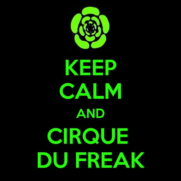 KEEP CALM AND CIRQUE  DU FREAK