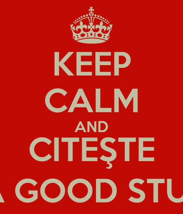 KEEP CALM AND CITEŞTE ZĂ GOOD STUFF