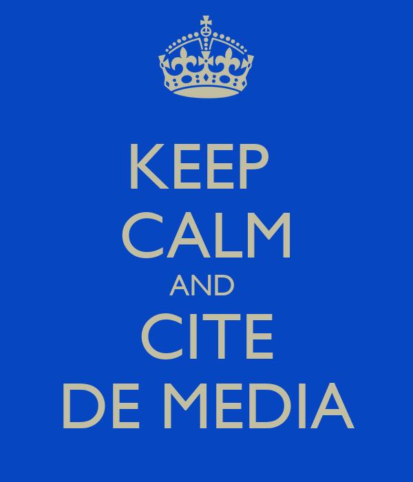 KEEP  CALM AND  CITE DE MEDIA