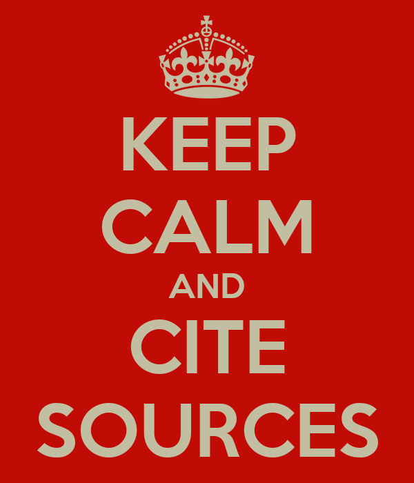 KEEP CALM AND CITE SOURCES