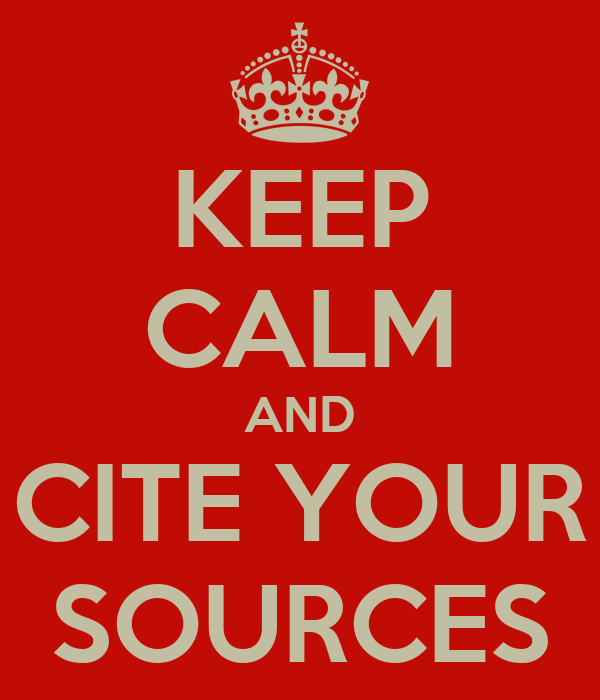 KEEP CALM AND CITE YOUR SOURCES