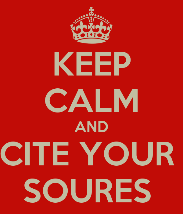 KEEP CALM AND CITE YOUR  SOURES