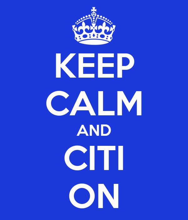 KEEP CALM AND CITI ON