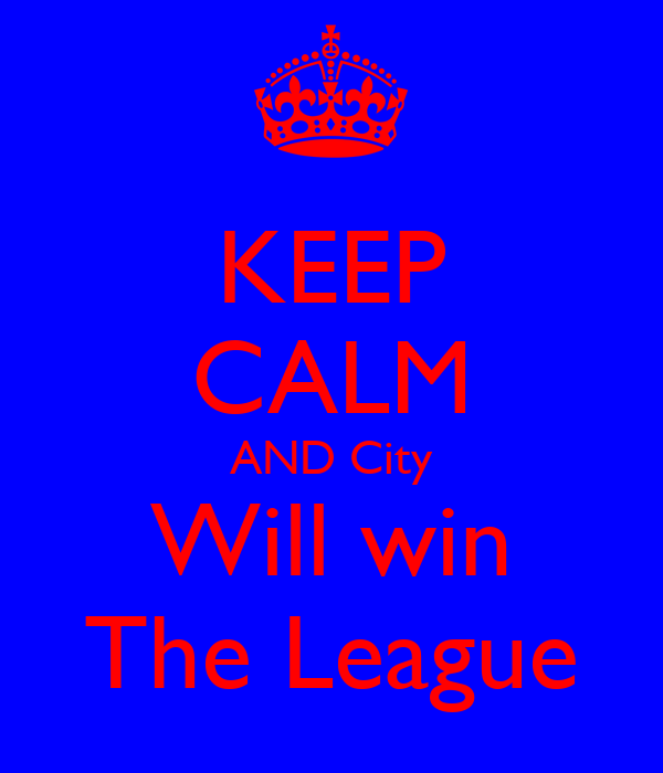 KEEP CALM AND City Will win The League