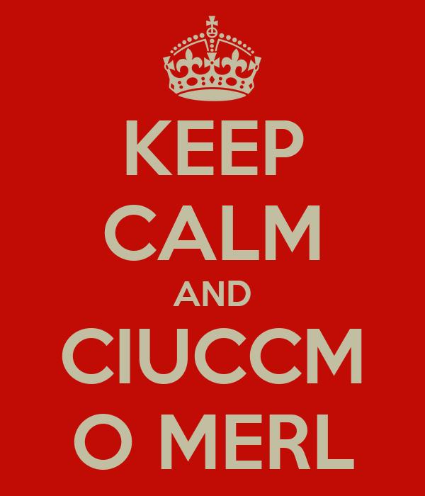 KEEP CALM AND CIUCCM O MERL