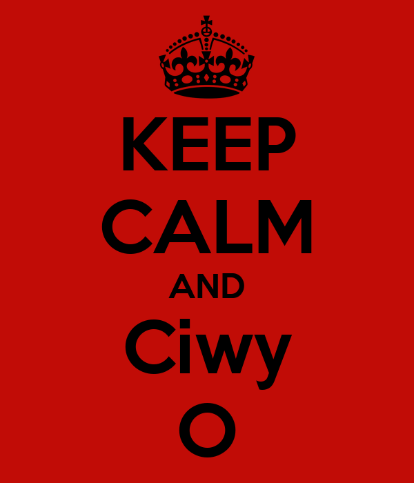KEEP CALM AND Ciwy O