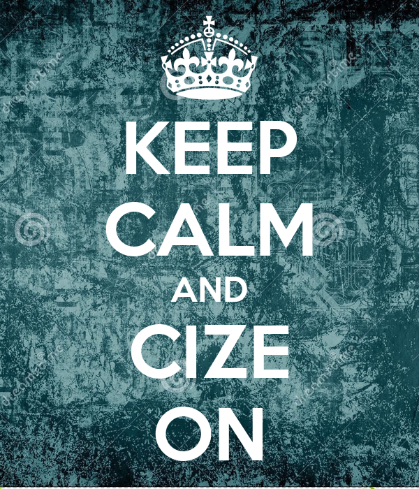 KEEP CALM AND CIZE ON