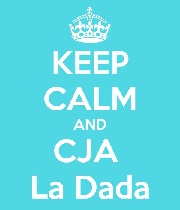 KEEP CALM AND CJA  La Dada