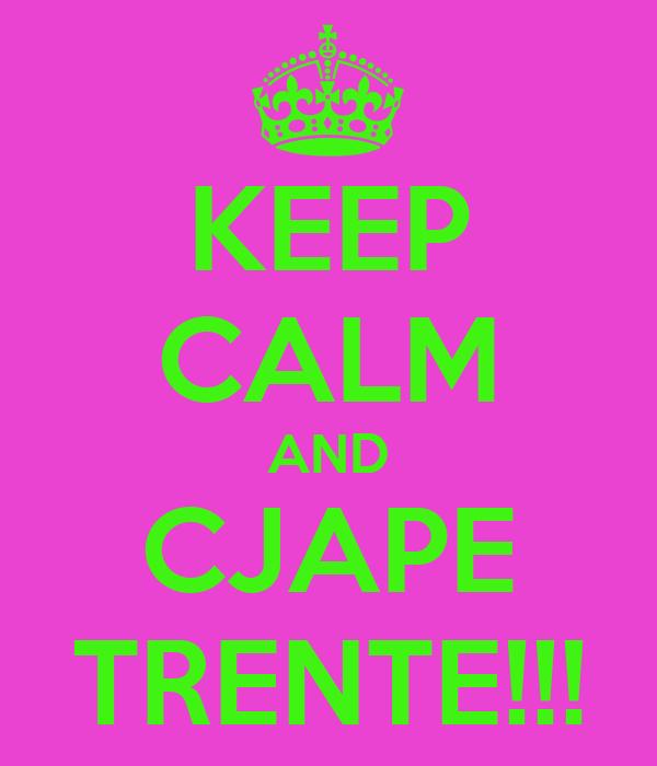 KEEP CALM AND CJAPE TRENTE!!!