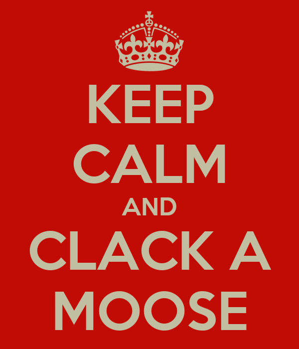 KEEP CALM AND CLACK A MOOSE