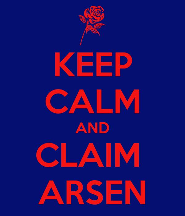 KEEP CALM AND CLAIM  ARSEN