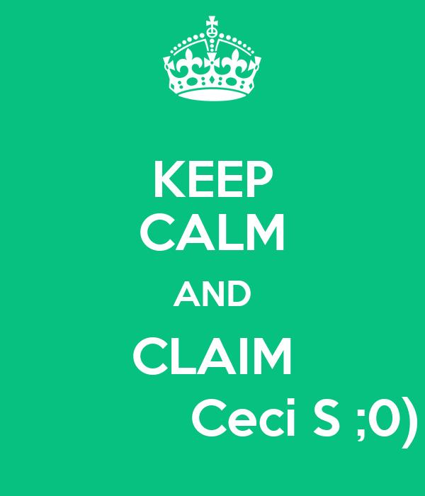 KEEP CALM AND CLAIM              Ceci S ;0)