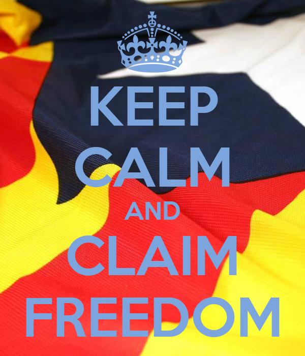 KEEP CALM AND CLAIM FREEDOM