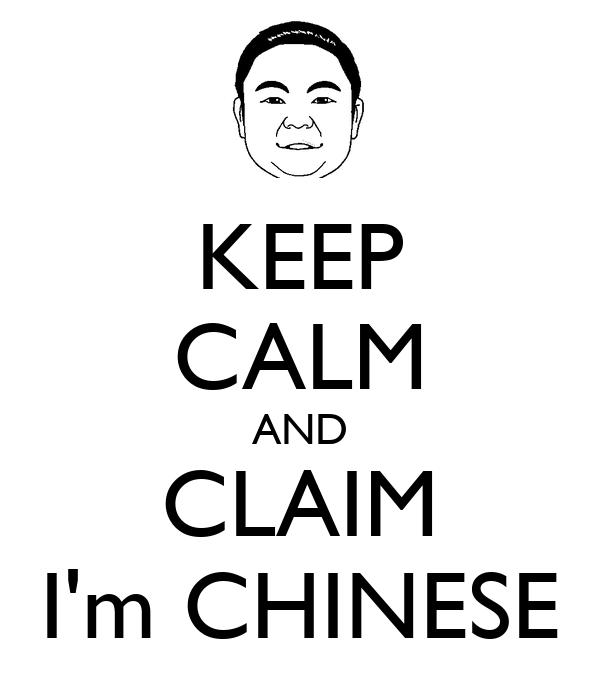 KEEP CALM AND CLAIM I'm CHINESE