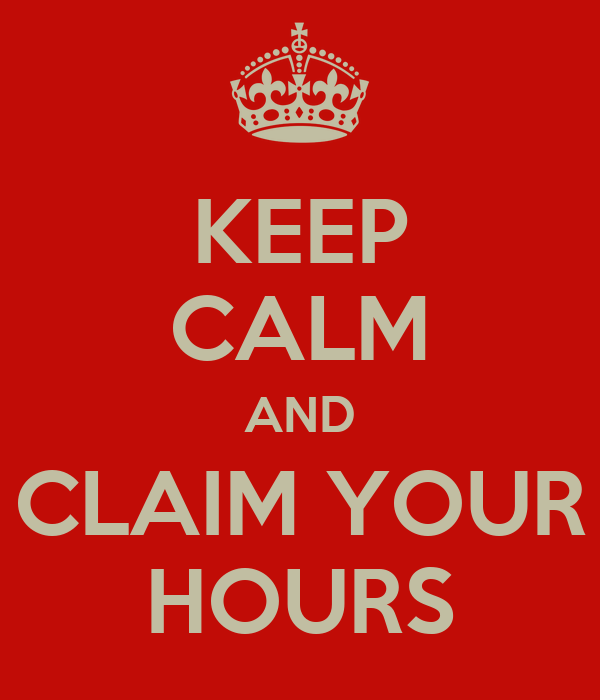 KEEP CALM AND CLAIM YOUR HOURS