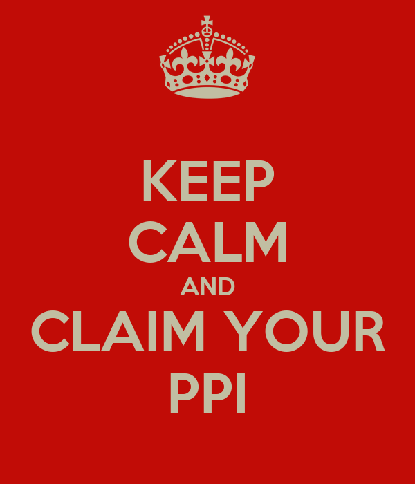 KEEP CALM AND CLAIM YOUR PPI