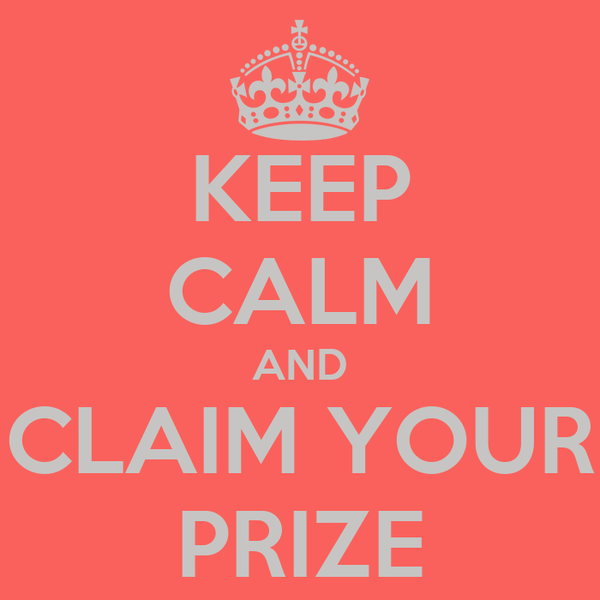 KEEP CALM AND CLAIM YOUR PRIZE