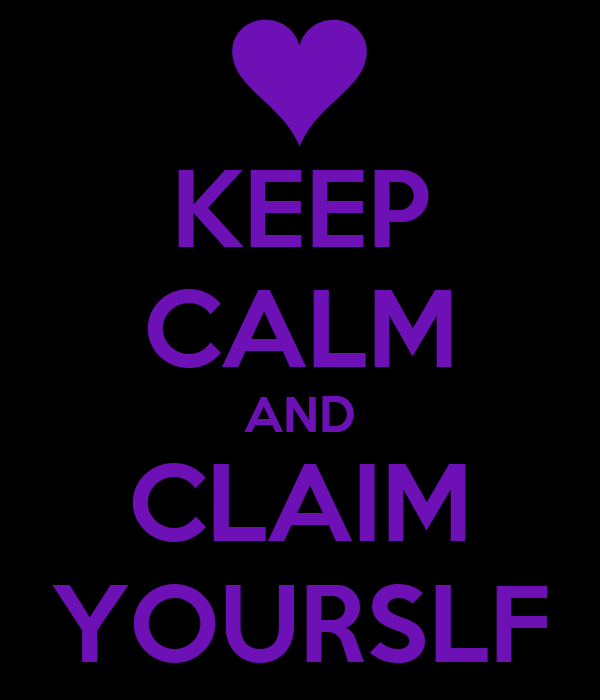 KEEP CALM AND CLAIM YOURSLF
