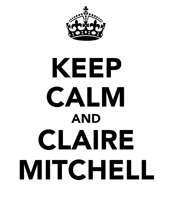 KEEP CALM AND CLAIRE MITCHELL