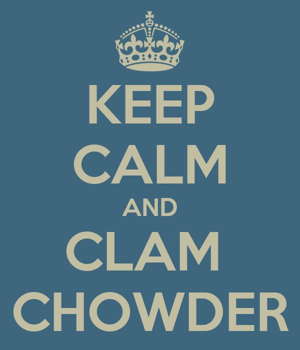 KEEP CALM AND CLAM  CHOWDER