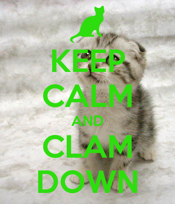 KEEP CALM AND CLAM DOWN