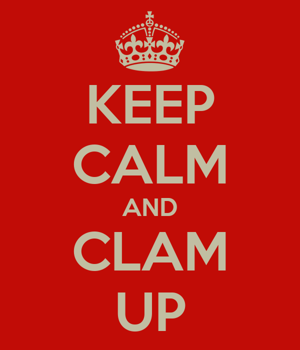 KEEP CALM AND CLAM UP