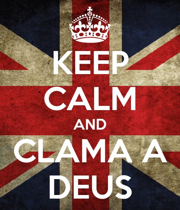 KEEP CALM AND CLAMA A DEUS