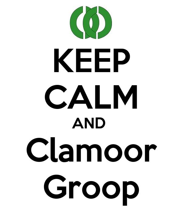 KEEP CALM AND  Clamoor Groop