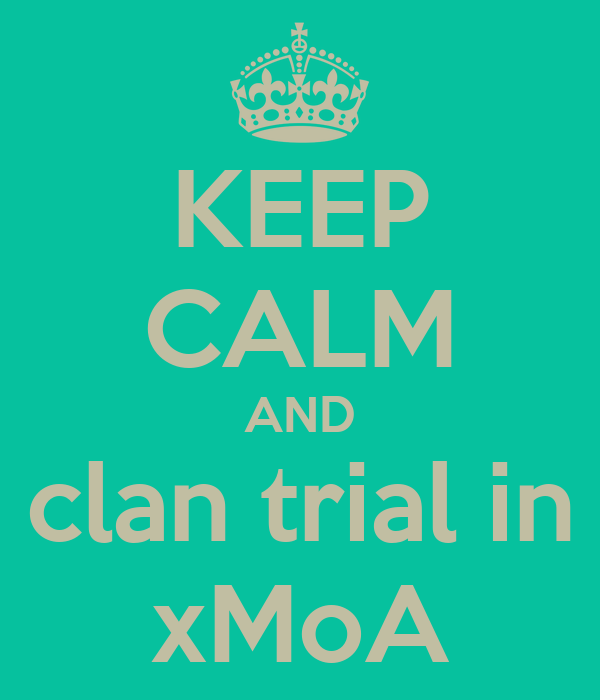 KEEP CALM AND clan trial in xMoA