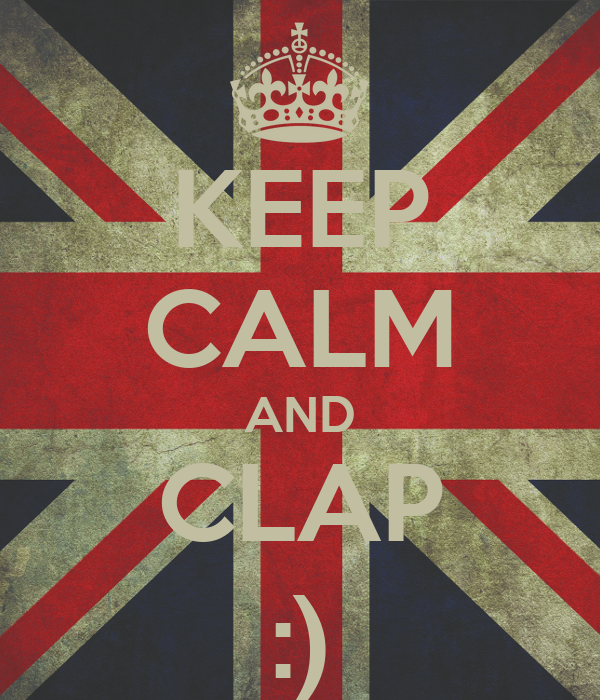 KEEP CALM AND CLAP :)