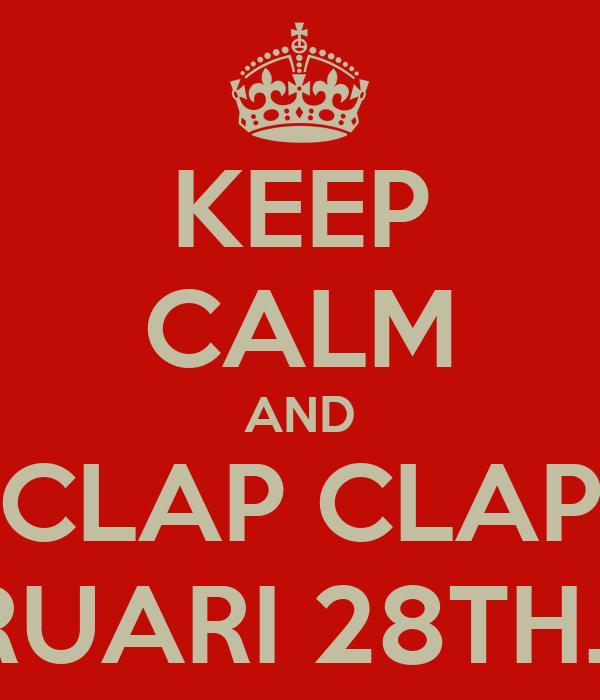 KEEP CALM AND **CLAP CLAP** ITS FEBRUARI 28TH. #BDAY