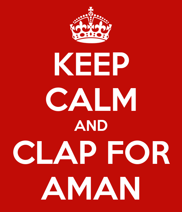 KEEP CALM AND CLAP FOR AMAN