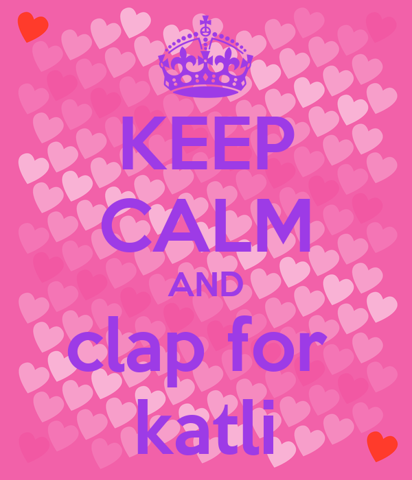 KEEP CALM AND clap for  katli