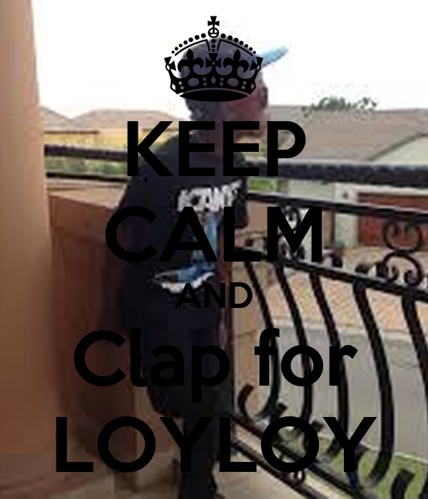 KEEP CALM AND Clap for LOYLOY
