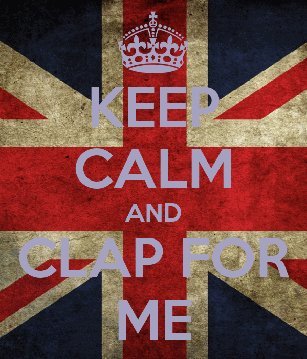 KEEP CALM AND CLAP FOR ME