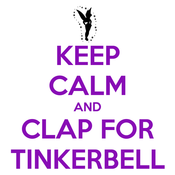keep-calm-and-clap-for-tinkerbell-1.jpg