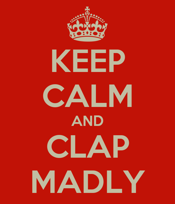 KEEP CALM AND CLAP MADLY