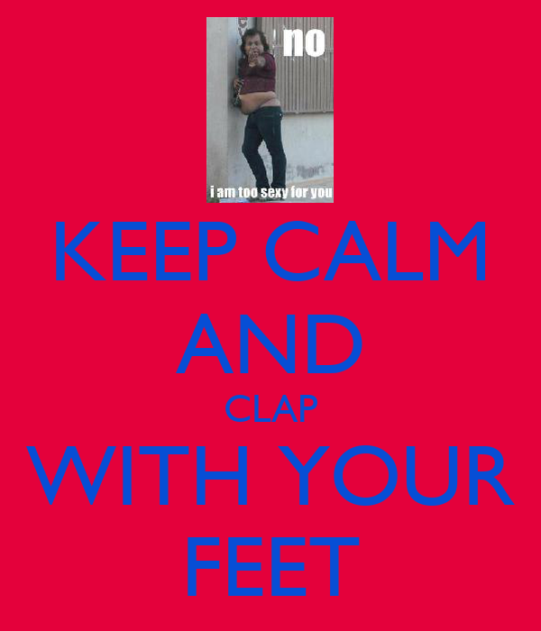 KEEP CALM AND CLAP WITH YOUR FEET