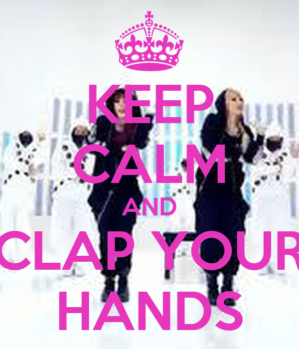 KEEP CALM AND CLAP YOUR HANDS