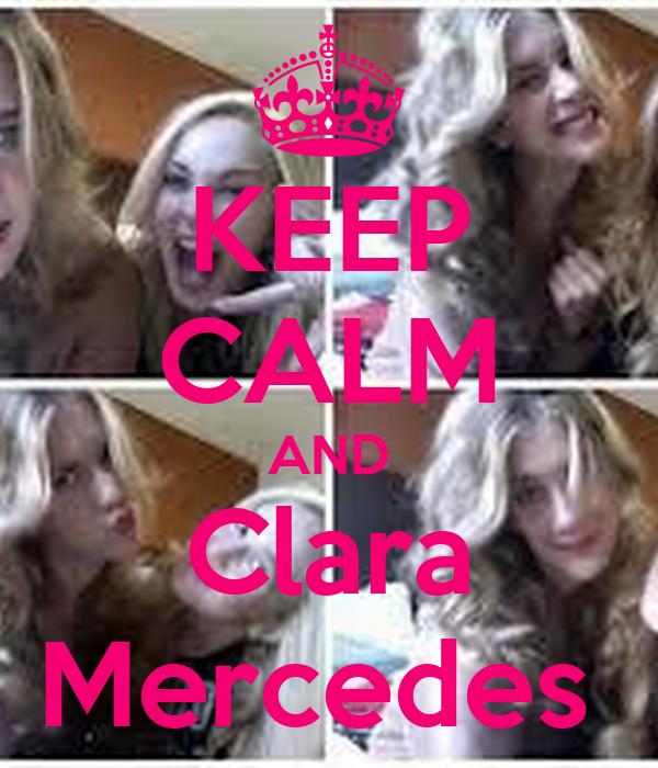 KEEP CALM AND Clara Mercedes