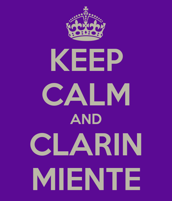 KEEP CALM AND CLARIN MIENTE