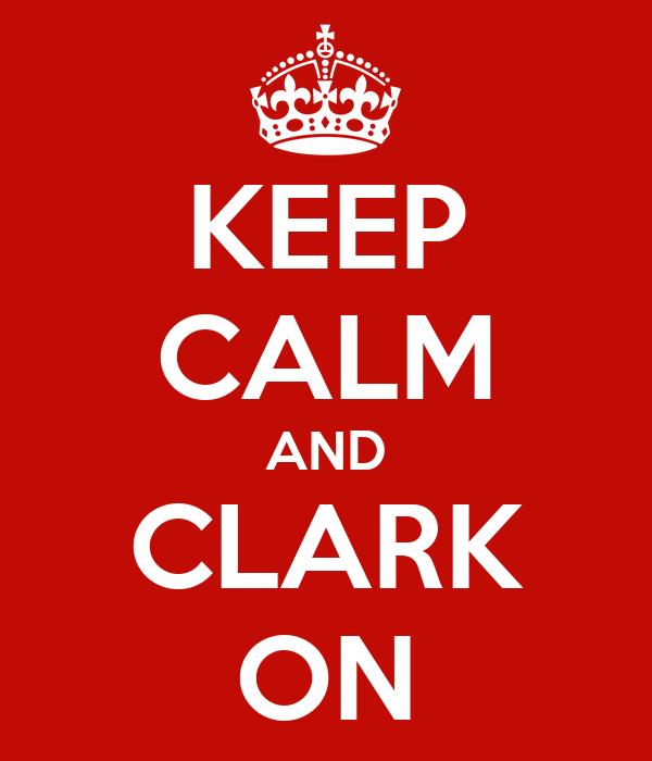 KEEP CALM AND CLARK ON