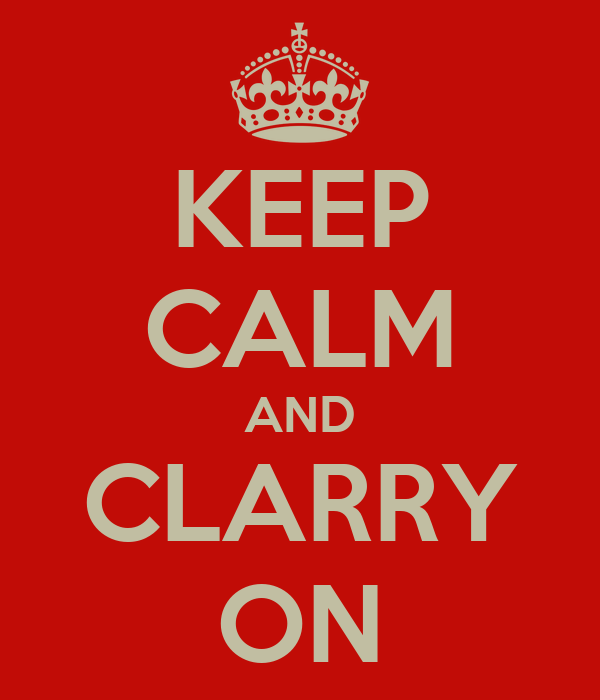 KEEP CALM AND CLARRY ON