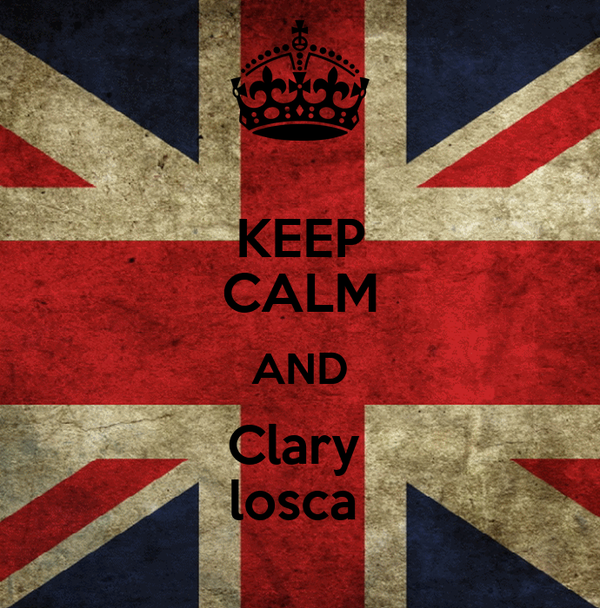 KEEP CALM AND Clary  losca