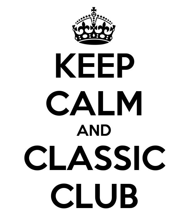 KEEP CALM AND CLASSIC CLUB