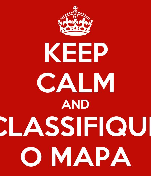 KEEP CALM AND CLASSIFIQUE O MAPA