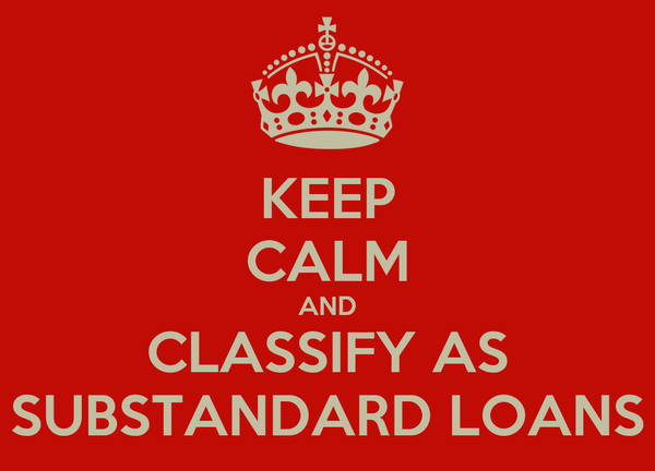 KEEP CALM AND CLASSIFY AS SUBSTANDARD LOANS