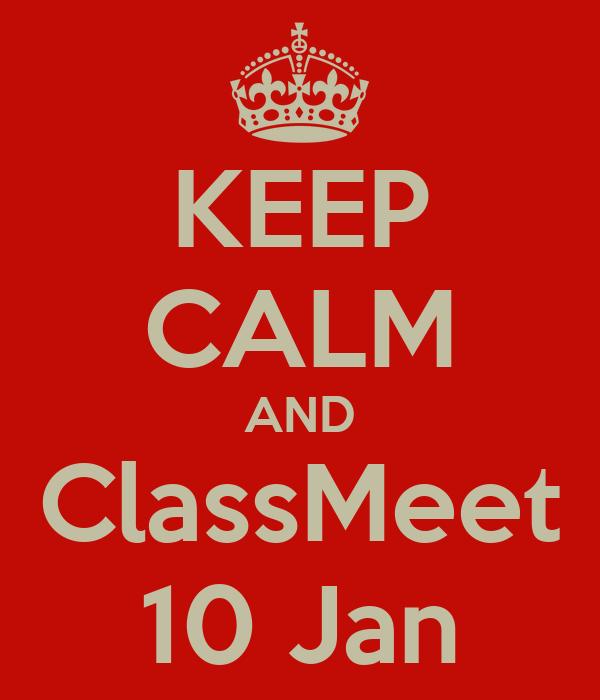 KEEP CALM AND ClassMeet 10 Jan