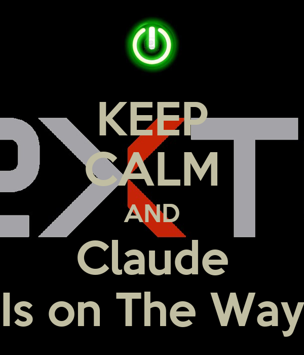 KEEP CALM AND Claude Is on The Way