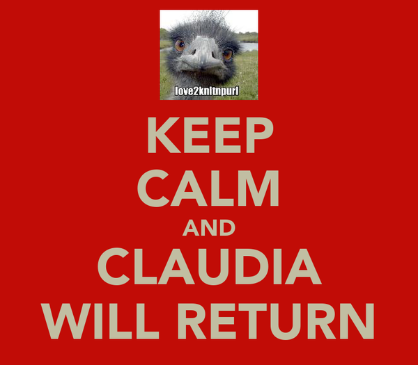 KEEP CALM AND CLAUDIA WILL RETURN